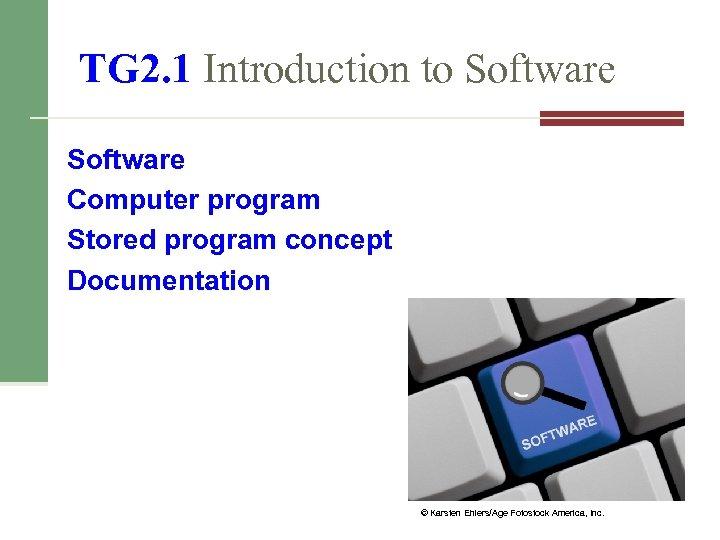 TG 2. 1 Introduction to Software Computer program Stored program concept Documentation © Karsten