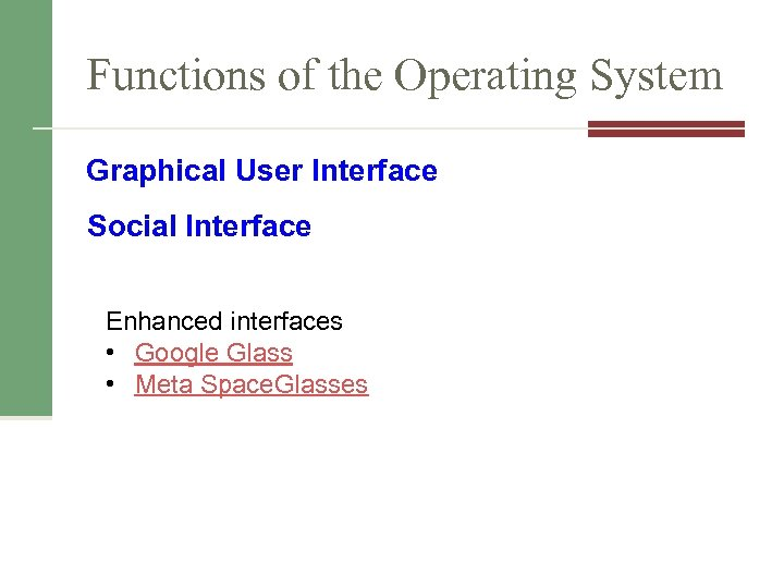 Functions of the Operating System Graphical User Interface Social Interface Enhanced interfaces • Google