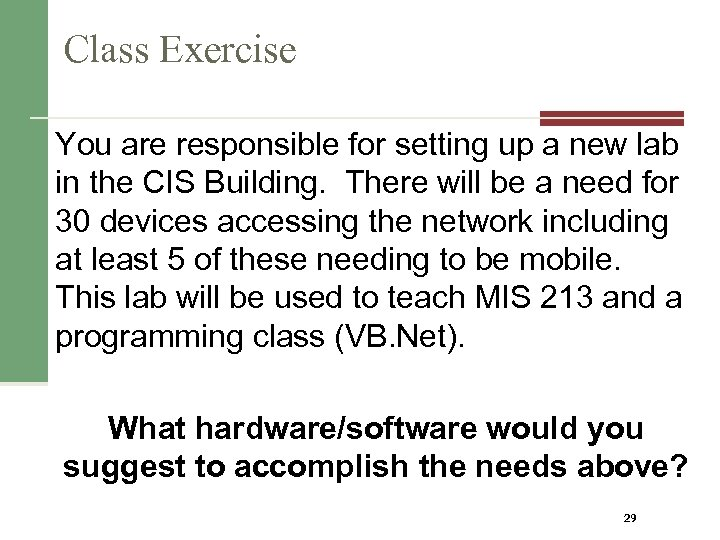 Class Exercise You are responsible for setting up a new lab in the CIS