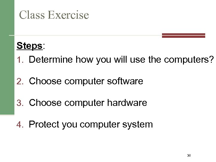 Class Exercise Steps: 1. Determine how you will use the computers? 2. Choose computer