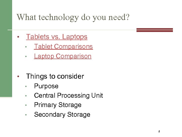 What technology do you need? • Tablets vs. Laptops • • • Tablet Comparisons