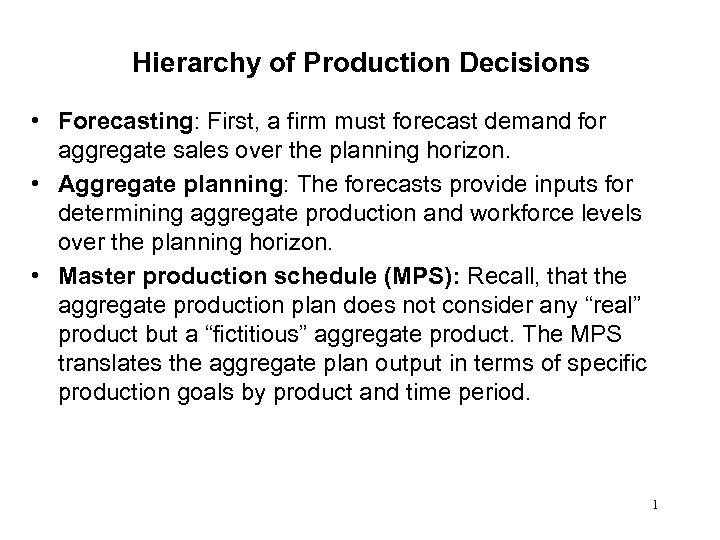 Hierarchy of Production Decisions • Forecasting: First, a firm must forecast demand for aggregate