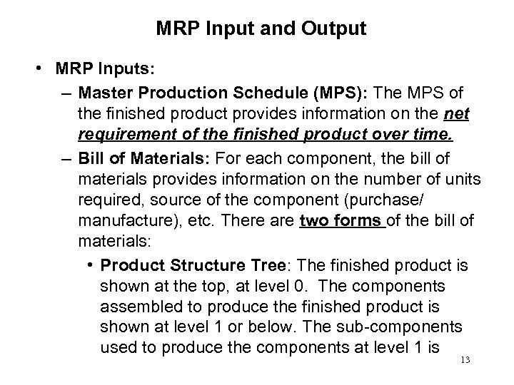 MRP Input and Output • MRP Inputs: – Master Production Schedule (MPS): The MPS