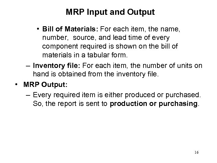 MRP Input and Output • Bill of Materials: For each item, the name, number,