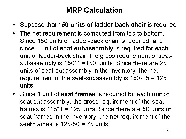 MRP Calculation • Suppose that 150 units of ladder-back chair is required. • The