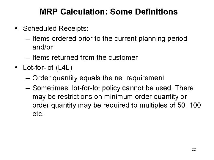 MRP Calculation: Some Definitions • Scheduled Receipts: – Items ordered prior to the current