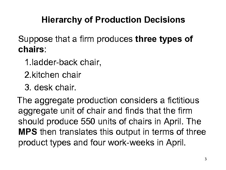 Hierarchy of Production Decisions Suppose that a firm produces three types of chairs: 1.