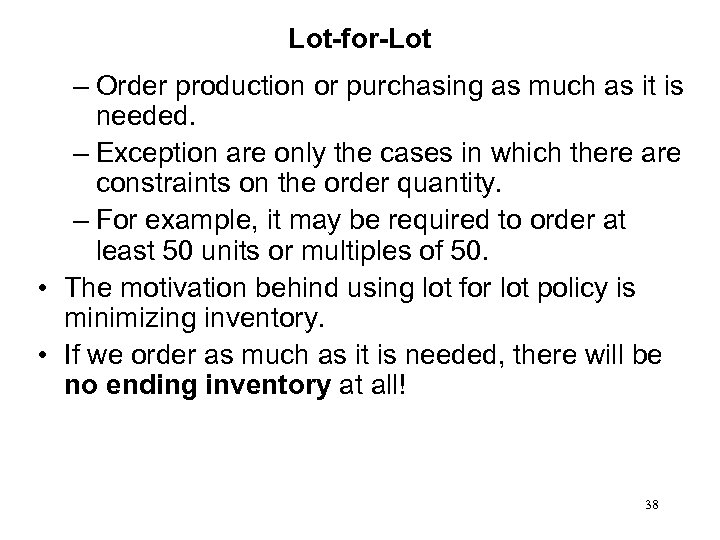 Lot-for-Lot – Order production or purchasing as much as it is needed. – Exception