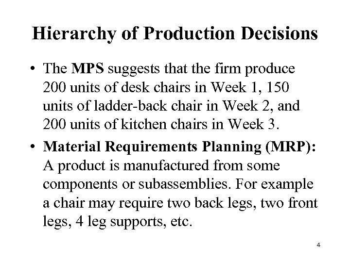 Hierarchy of Production Decisions • The MPS suggests that the firm produce 200 units
