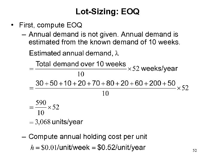 Lot-Sizing: EOQ • First, compute EOQ – Annual demand is not given. Annual demand