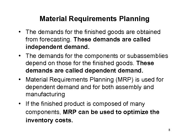 Material Requirements Planning • The demands for the finished goods are obtained from forecasting.
