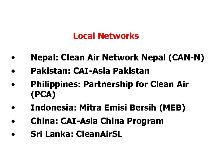 Status of Local Networks • Nepal: Clean Air Network Nepal (CAN-N) • Pakistan: CAI-Asia