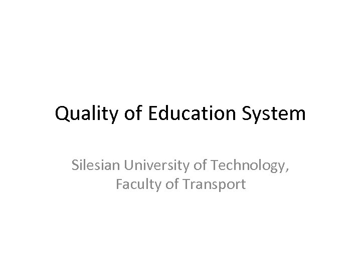 Quality of Education System Silesian University of Technology, Faculty of Transport