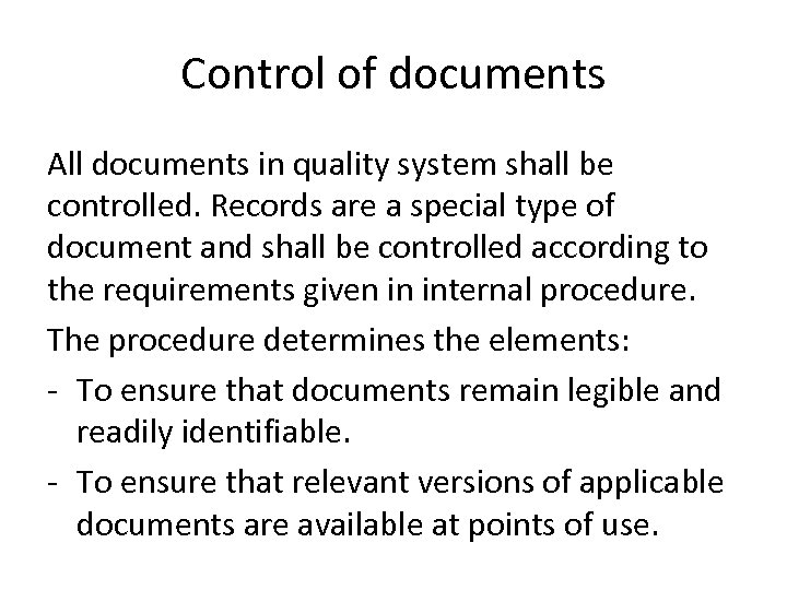Control of documents All documents in quality system shall be controlled. Records are a