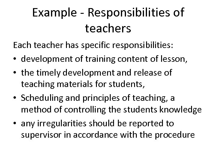 Example - Responsibilities of teachers Each teacher has specific responsibilities: • development of training