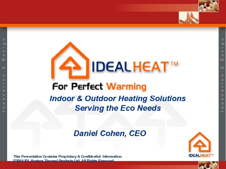 Indoor & Outdoor Heating Solutions Serving the Eco Needs Daniel Cohen, CEO This Presentation