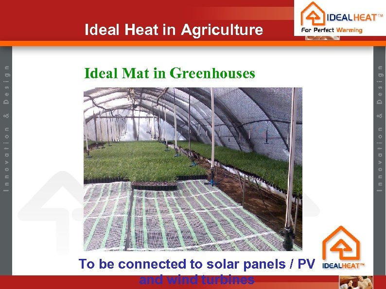 Ideal Heat in Agriculture Ideal Mat in Greenhouses To be connected to solar panels