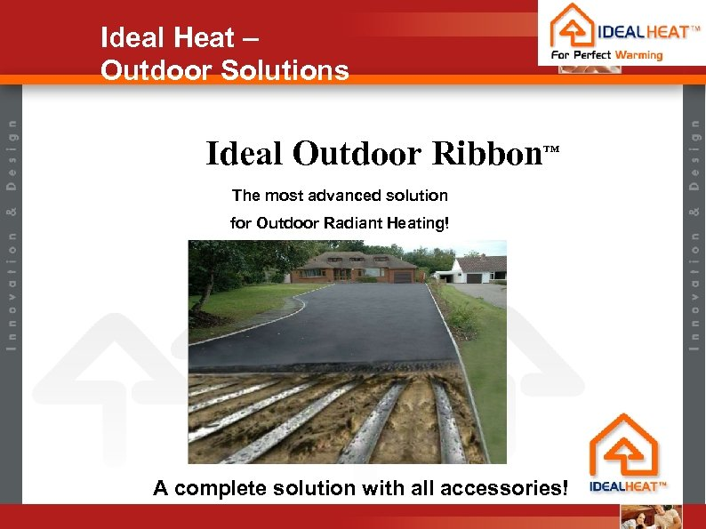 Ideal Heat – Outdoor Solutions Ideal Outdoor Ribbon TM The most advanced solution for