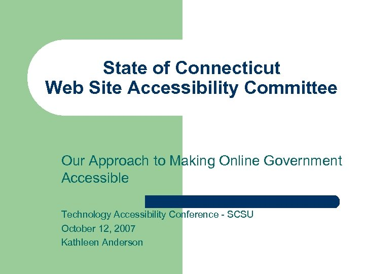 State of Connecticut Web Site Accessibility Committee Our Approach to Making Online Government Accessible