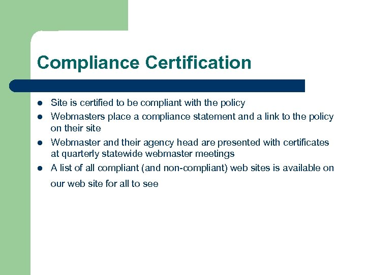 Compliance Certification l l Site is certified to be compliant with the policy Webmasters