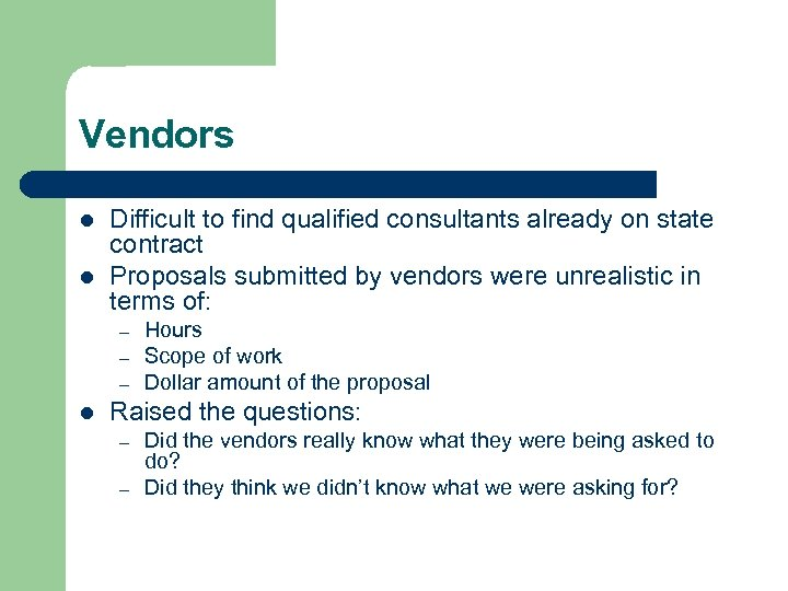 Vendors l l Difficult to find qualified consultants already on state contract Proposals submitted