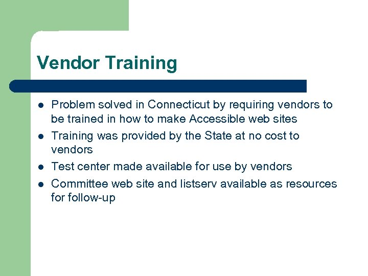 Vendor Training l l Problem solved in Connecticut by requiring vendors to be trained