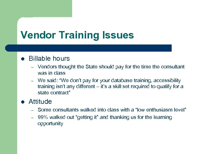 Vendor Training Issues l Billable hours – – l Vendors thought the State should