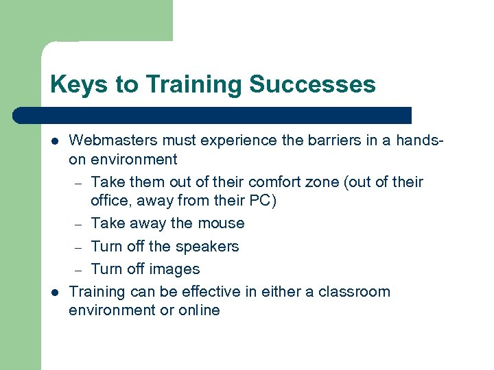 Keys to Training Successes l l Webmasters must experience the barriers in a handson