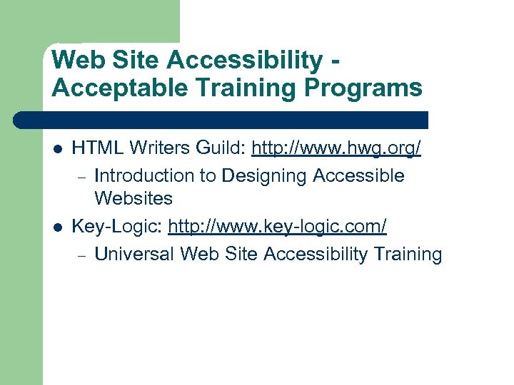 Web Site Accessibility Acceptable Training Programs l l HTML Writers Guild: http: //www. hwg.