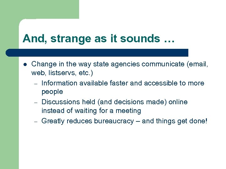 And, strange as it sounds … l Change in the way state agencies communicate