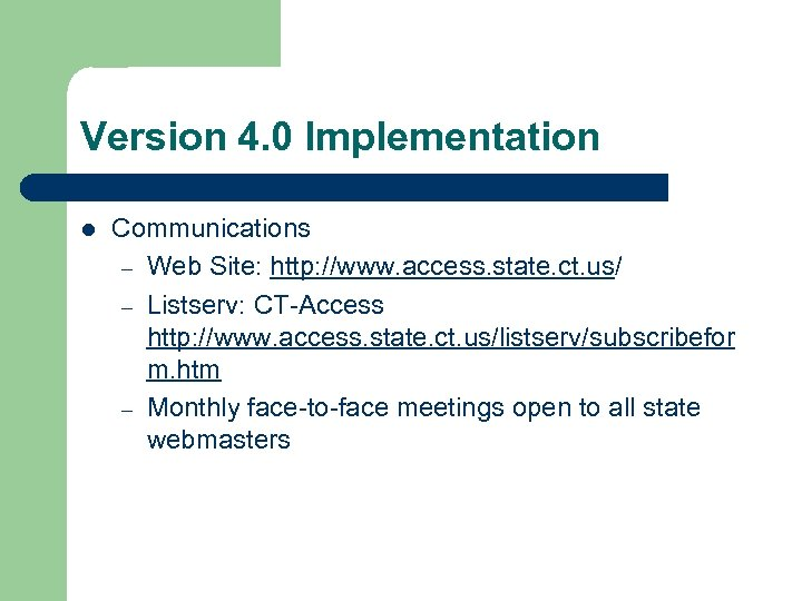 Version 4. 0 Implementation l Communications – Web Site: http: //www. access. state. ct.