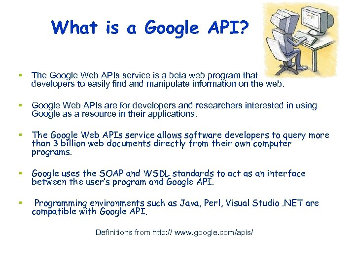What is a Google API? § The Google Web APIs service is a beta