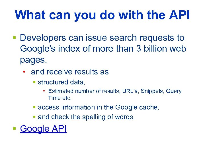 What can you do with the API § Developers can issue search requests to