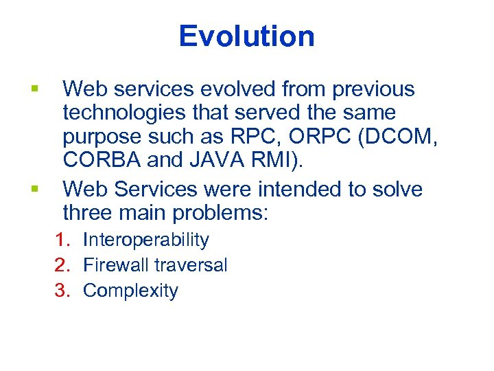 Evolution § § Web services evolved from previous technologies that served the same purpose