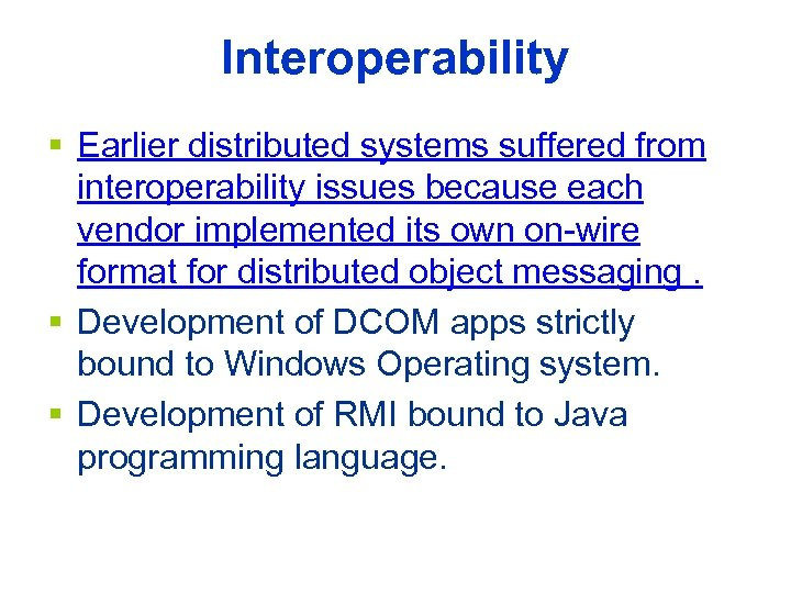 Interoperability § Earlier distributed systems suffered from interoperability issues because each vendor implemented its