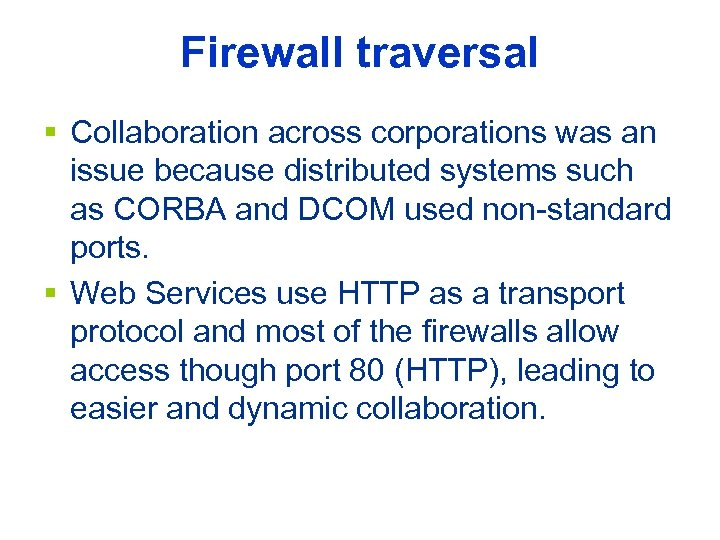 Firewall traversal § Collaboration across corporations was an issue because distributed systems such as