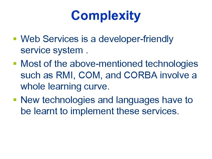 Complexity § Web Services is a developer-friendly service system. § Most of the above-mentioned