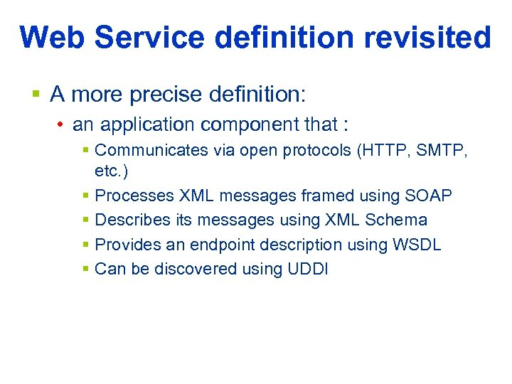 Web Service definition revisited § A more precise definition: • an application component that