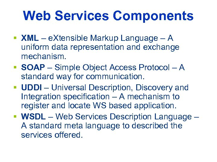 Web Services Components § XML – e. Xtensible Markup Language – A uniform data