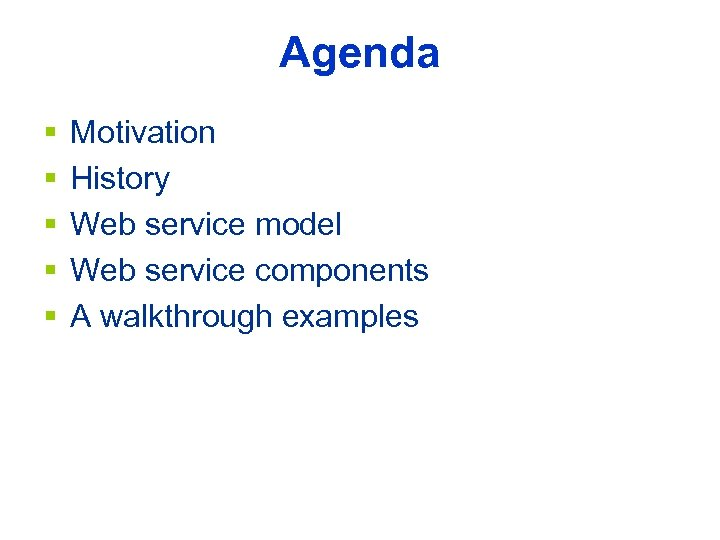 Agenda § § § Motivation History Web service model Web service components A walkthrough