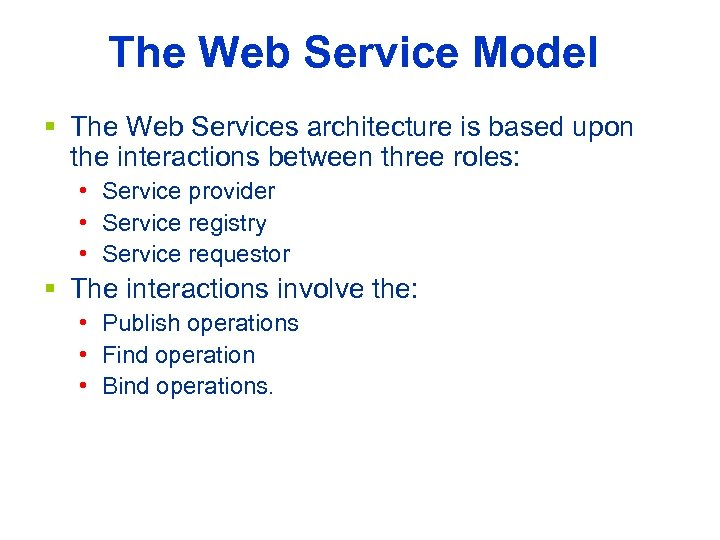 The Web Service Model § The Web Services architecture is based upon the interactions