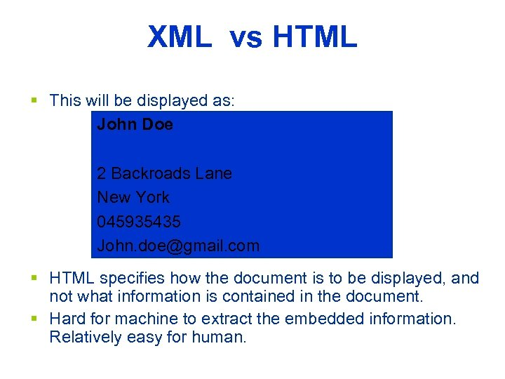 XML vs HTML § This will be displayed as: John Doe 2 Backroads Lane