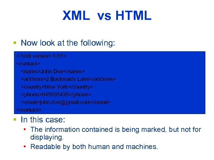 XML vs HTML § Now look at the following: <? xml version=1. 0? >