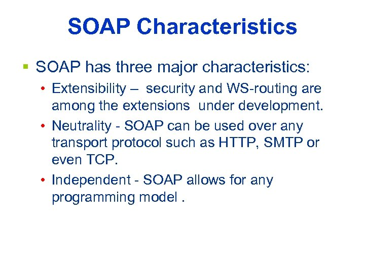 SOAP Characteristics § SOAP has three major characteristics: • Extensibility – security and WS-routing