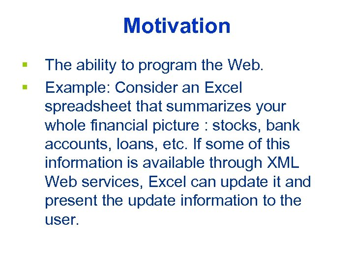 Motivation § § The ability to program the Web. Example: Consider an Excel spreadsheet