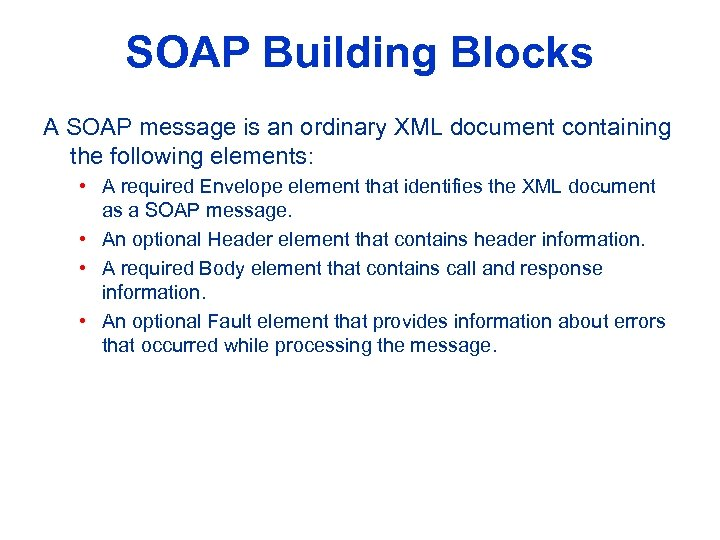 SOAP Building Blocks A SOAP message is an ordinary XML document containing the following