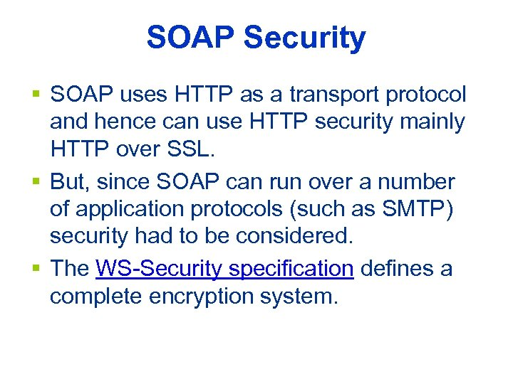 SOAP Security § SOAP uses HTTP as a transport protocol and hence can use
