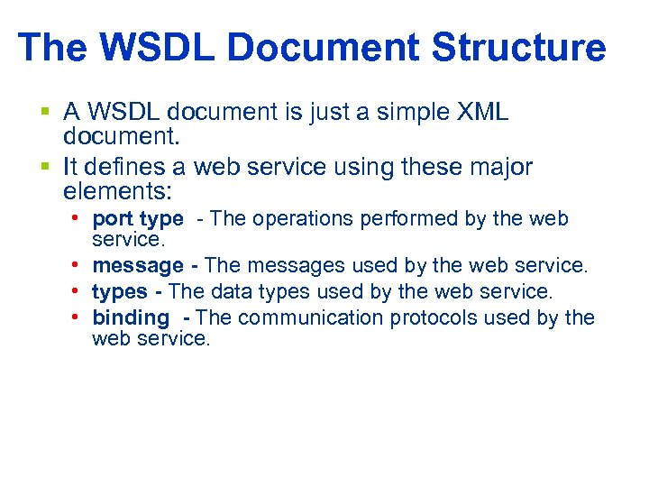 The WSDL Document Structure § A WSDL document is just a simple XML document.