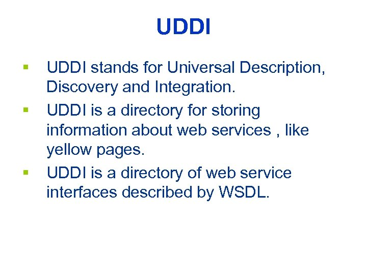 UDDI § § § UDDI stands for Universal Description, Discovery and Integration. UDDI is