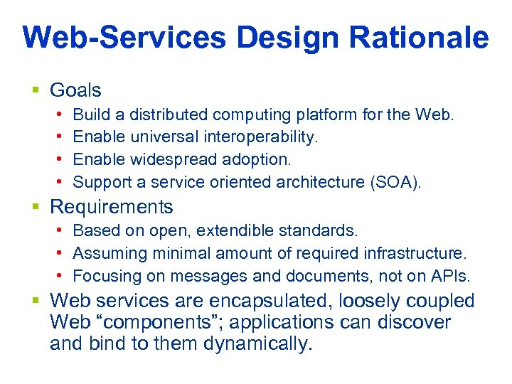 Web-Services Design Rationale § Goals • • Build a distributed computing platform for the